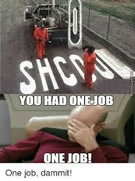 You Had One Job Meme - you had one job one job one job dammit funny meme on sizzle
