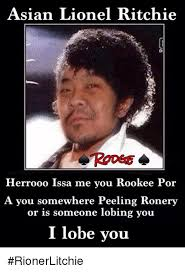 Lionel Richie Meme - asian lionel ritchie herrooo issa me you rookee por a you