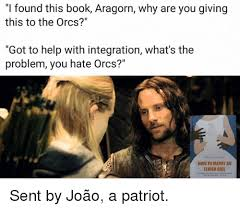 Aragorn Meme - i found this book aragorn why are you giving this to the orcs got