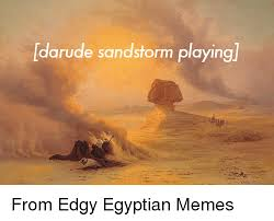 Egyptian Memes - arude sandstorm playing from edgy egyptian memes classical art