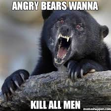 Confession Bear Meme - angry bears wanna kill all men meme insane confession bear 37302