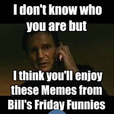 Meme Posters - bill s friday funnies the random meme posters collection