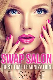 feminization salons for men swap salon first time feminization kindle edition by d l savage