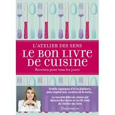 bon livre de cuisine le bon livre de cuisine broché l atelier des sens achat livre