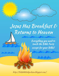 bible fun for kids jesus has breakfast u0026 returns to heaven