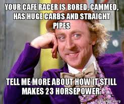 Meme Cafe - your cafe racer is bored cammed has huge carbs and straight pipes