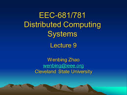eec 681 781 distributed computing systems lecture 9 wenbing zhao