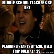 School Trip Meme - middle school teachers be like planning starts at 1 30 field trip