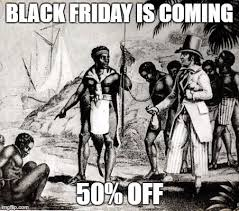 black friday is coming best i can do is 25 imgflip