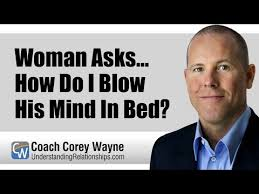 What Do Women Want In Bed Woman Asks How Do I Blow His Mind In Bed