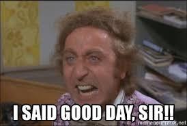 Good Day Sir Meme - i said good day sir i said good day sir meme generator