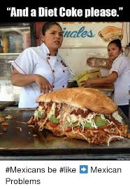 Mexicans Memes - and a diet coke please memes com mexicans be like mexican