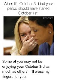 October 3rd Meme - 25 best memes about fingering girl memes and period