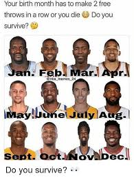 Make Free Memes - your birth month has to make 2 free throws in a row or you die do