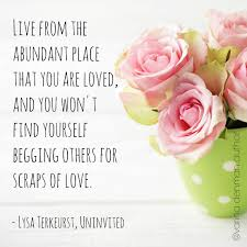 live from the abundant place that you are loved and you won u0027t