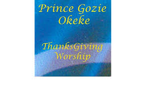 thanksgiving worship prince gozie okeke mp3 downloads