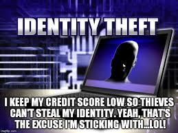 Identity Theft Meme - identity theft memes imgflip
