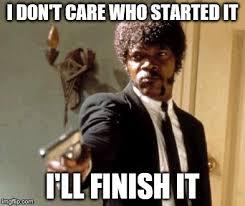 Finish It Meme - say that again i dare you meme imgflip