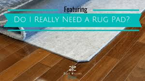 do i really need a rug pad dixie willard design