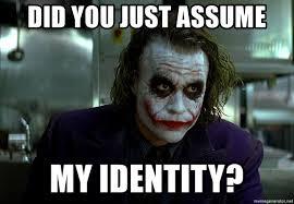 Dark Knight Joker Meme - did you just assume my identity joker dark knight meme generator