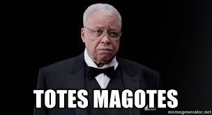 Totes Magotes Meme - totes magotes james earl jones frown meme generator