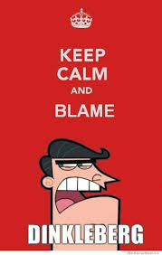 Keep Calm And Meme - keep calm and blame dinkleberg google search funny pinterest