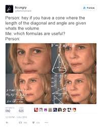 Meme Math - hey if you have a cone where the length of the diagonal and angle