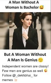 Classy Guy Meme - a man without a woman is bachelor but a woman without a man is