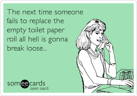 Toilet Paper Roll Meme - the next time someone fails to replace the empty toilet paper roll