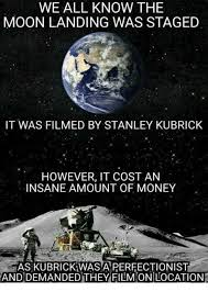 Moon Meme - we all know the moon landing was staged it was filmed by stanley