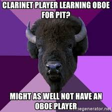 Clarinet Player Meme - clarinet player learning oboe for pit might as well not have an