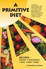 a primitive diet a book of recipes free from wheat gluten dairy