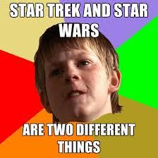 Star Wars Nerd Meme - star trek and star wars are two different things create meme