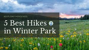 explore the rockies 5 best hikes in winter park winter park