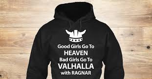 bad girls go to valhalla with ragnar good girls go to heaven bad