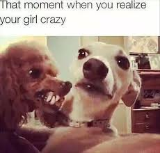 Your Crazy Meme - that moment when you realize your girl crazy memes and comics