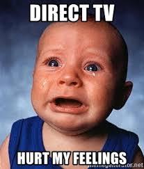 Direct Tv Meme - direct tv hurt my feelings crying baby meme generator
