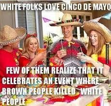 Memes 5 De Mayo - hololens on twitter funny memes white folks love cinco de mayo