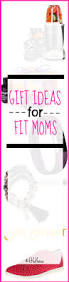 Gifts For Mom 2017 Gift Ideas For Fit Moms