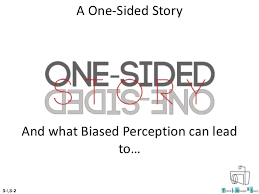 one sided a one sided story and how it distorts reality