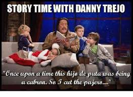 Puta Memes - storytime with danny trejo cruce upon a time this hijo de puta was