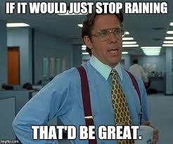 Go Away Meme - rain rain go away imgflip