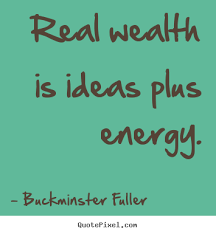 quote about inspirational wealth is ideas plus energy