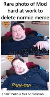 Man Cave Meme - rare photo of mod hard at work to delete normie meme man cave man