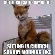 Saturday Night Meme - got turnt saturday night sitting church sunday morning like