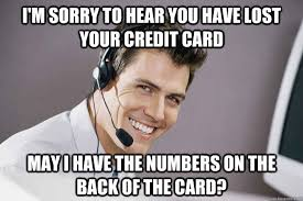 Credit Meme - i m sorry to hear you have lost your credit card may i have the