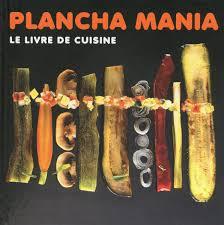 livre cuisine plancha plancha mania le livre de cuisine 9782841232888 amazon com books