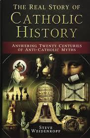 the real story of catholic history answering twenty centuries of