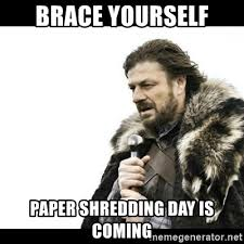 Shredding Meme - brace yourself paper shredding day is coming winter is coming