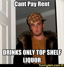 Rent Meme - cant pay rent drinks only top shelf liquor meme factory funnyism